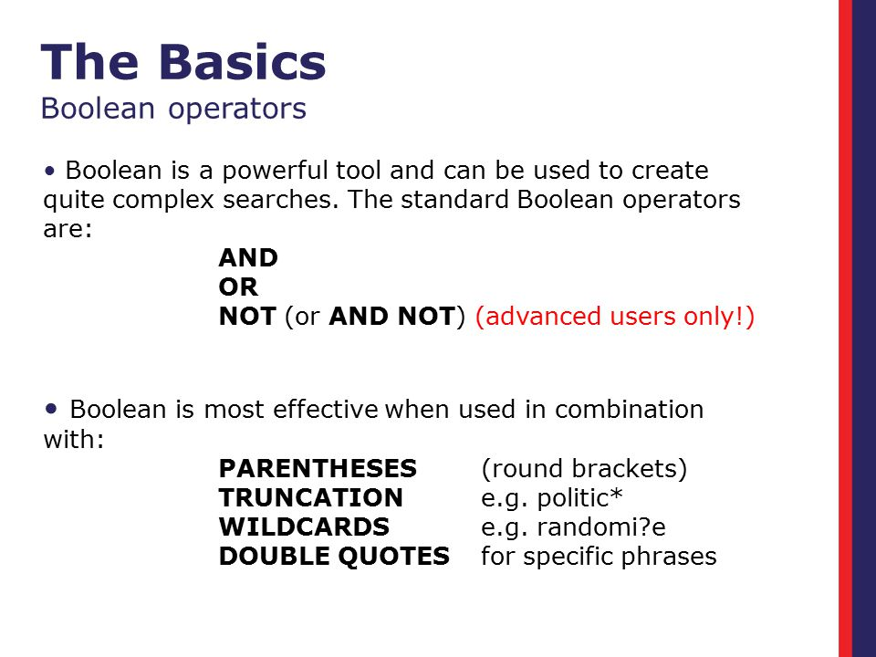 Boolean is a powerful tool and can be used to create quite complex searches.