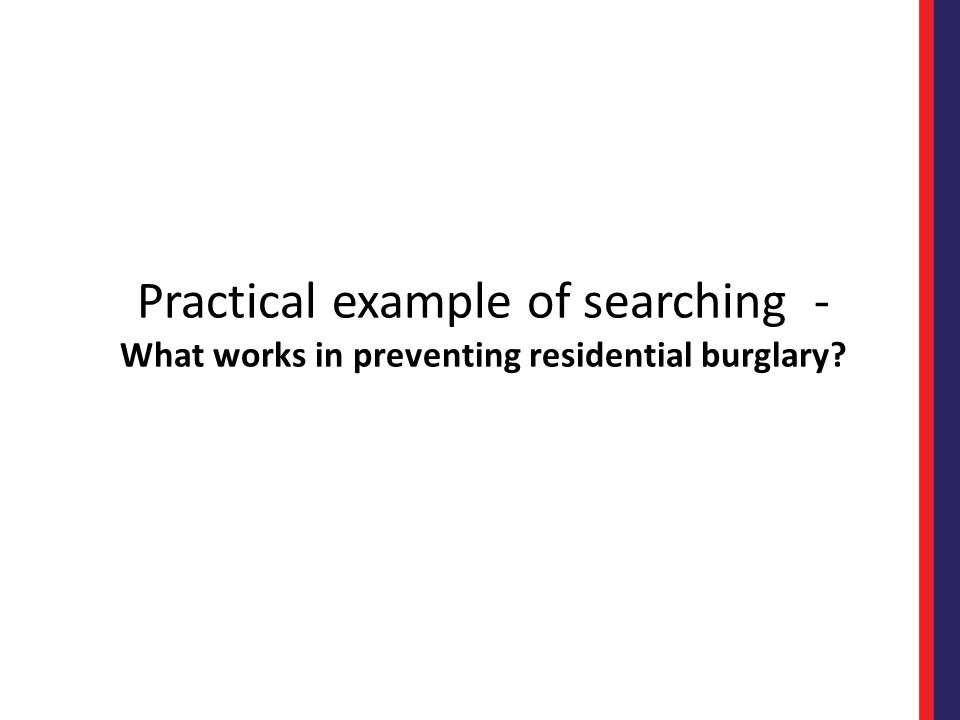 Practical example of searching - What works in preventing residential burglary?