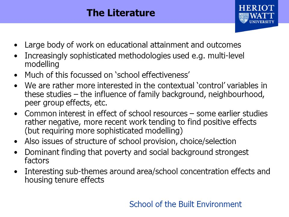 School of the Built Environment The Literature Large body of work on educational attainment and outcomes Increasingly sophisticated methodologies used e.g.