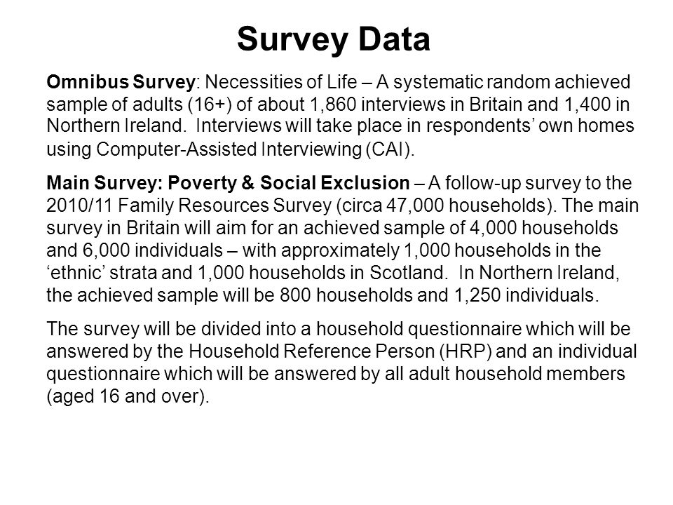 Survey Data Omnibus Survey: Necessities of Life – A systematic random achieved sample of adults (16+) of about 1,860 interviews in Britain and 1,400 in Northern Ireland.