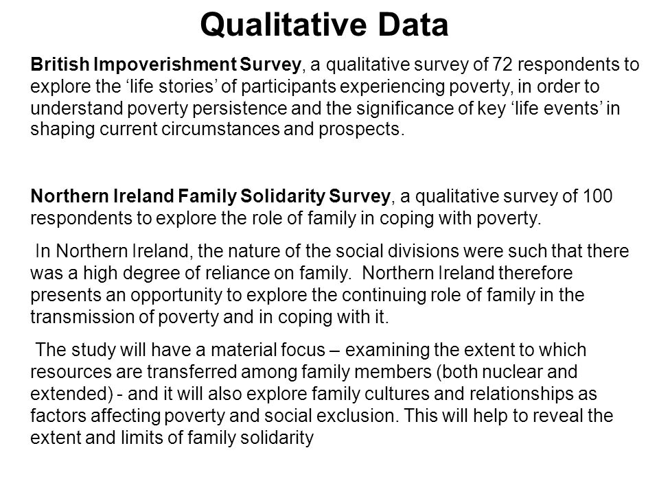Qualitative Data British Impoverishment Survey, a qualitative survey of 72 respondents to explore the 'life stories' of participants experiencing poverty, in order to understand poverty persistence and the significance of key 'life events' in shaping current circumstances and prospects.