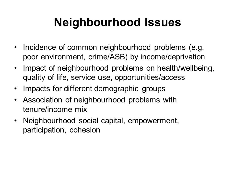 Neighbourhood Issues Incidence of common neighbourhood problems (e.g.