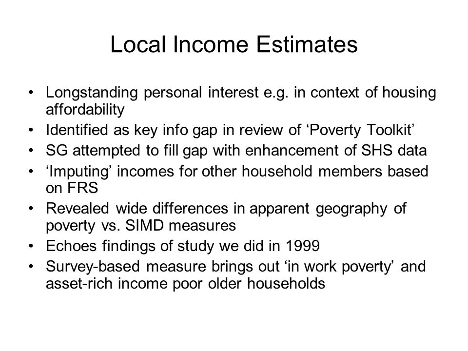 Local Income Estimates Longstanding personal interest e.g.