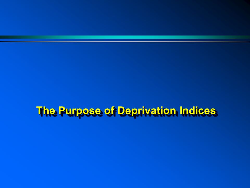 The Purpose of Deprivation Indices