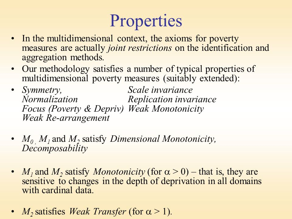 Properties In the multidimensional context, the axioms for poverty measures are actually joint restrictions on the identification and aggregation methods.