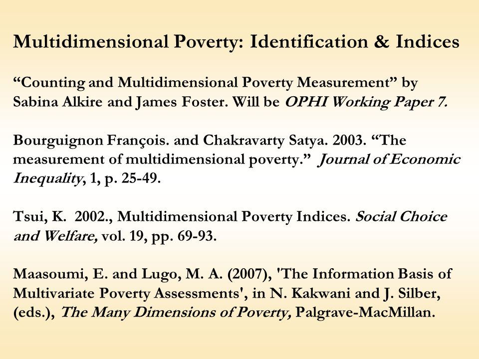 Multidimensional Poverty: Identification & Indices Counting and Multidimensional Poverty Measurement by Sabina Alkire and James Foster.