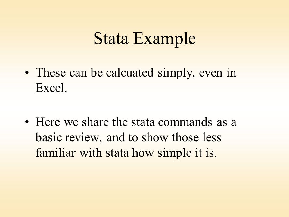 Stata Example These can be calcuated simply, even in Excel.