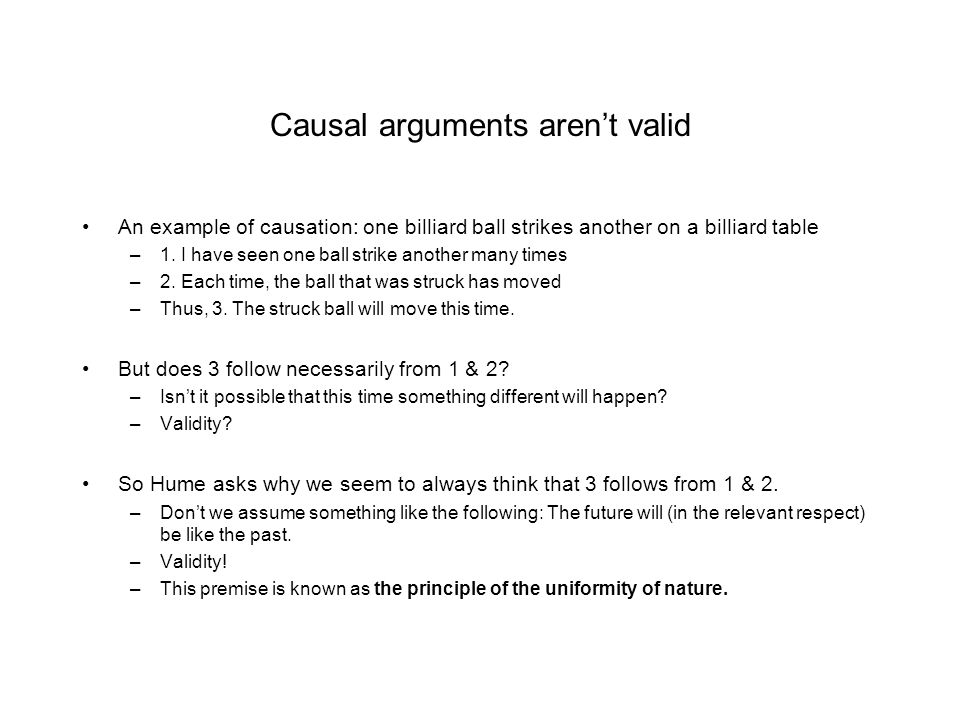 Causal arguments aren't valid An example of causation: one billiard ball strikes another on a billiard table –1. I have seen one ball strike another m