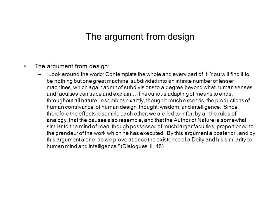 """The argument from design The argument from design: –""""Look around the world: Contemplate the whole and every part of it: You will find it to be nothing"""