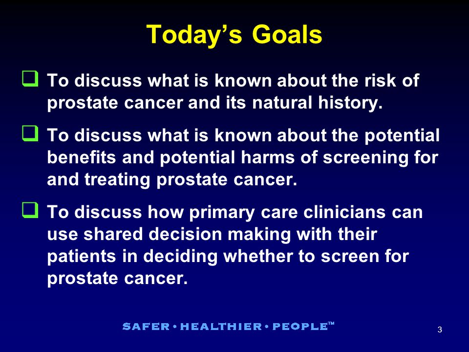 34 To discuss how clinicians can use shared decision making to help patients decide whether to be screened for prostate cancer Goal 3: