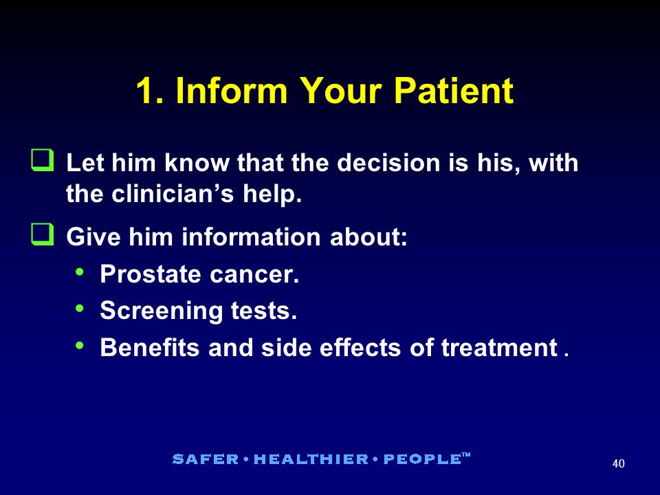40 1. Inform Your Patient  Let him know that the decision is his, with the clinician's help.