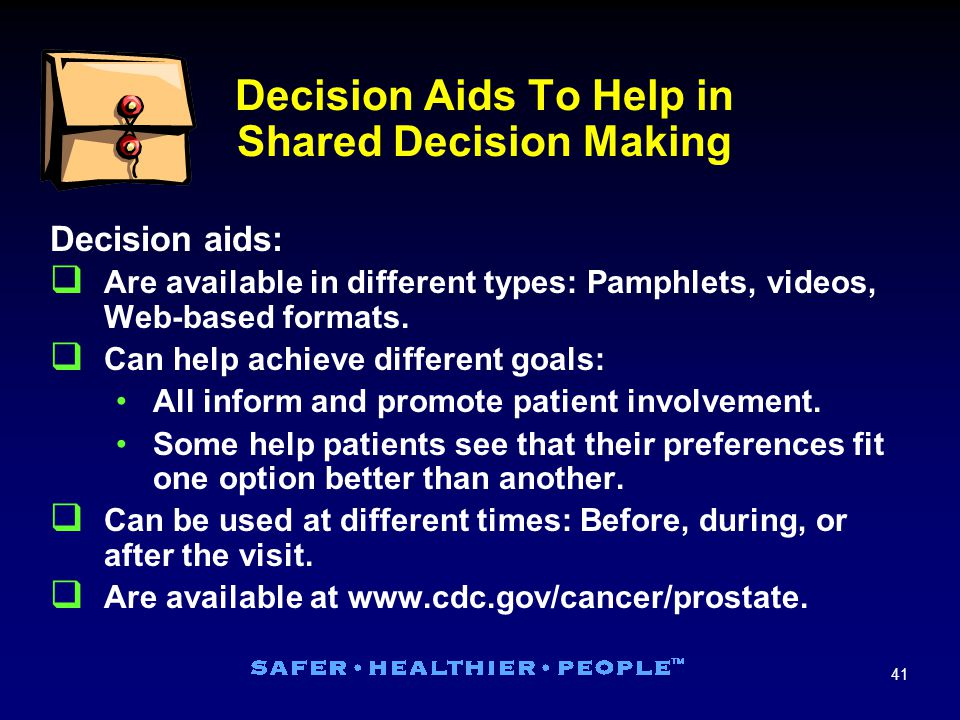 41 Decision Aids To Help in Shared Decision Making Decision aids:  Are available in different types: Pamphlets, videos, Web-based formats.