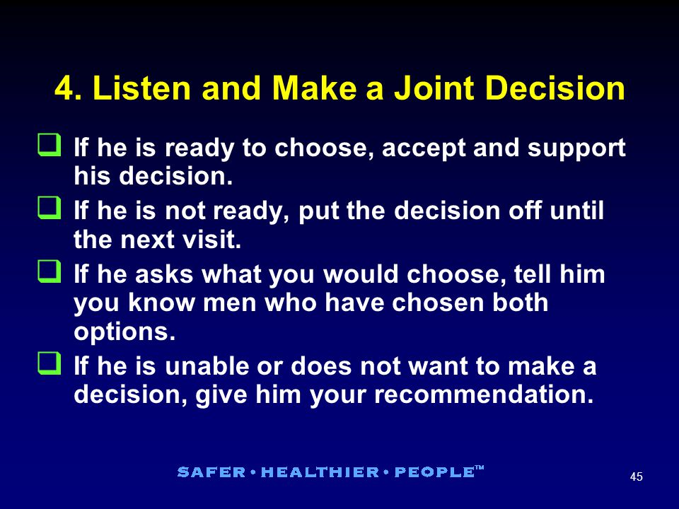 45 4. Listen and Make a Joint Decision  If he is ready to choose, accept and support his decision.