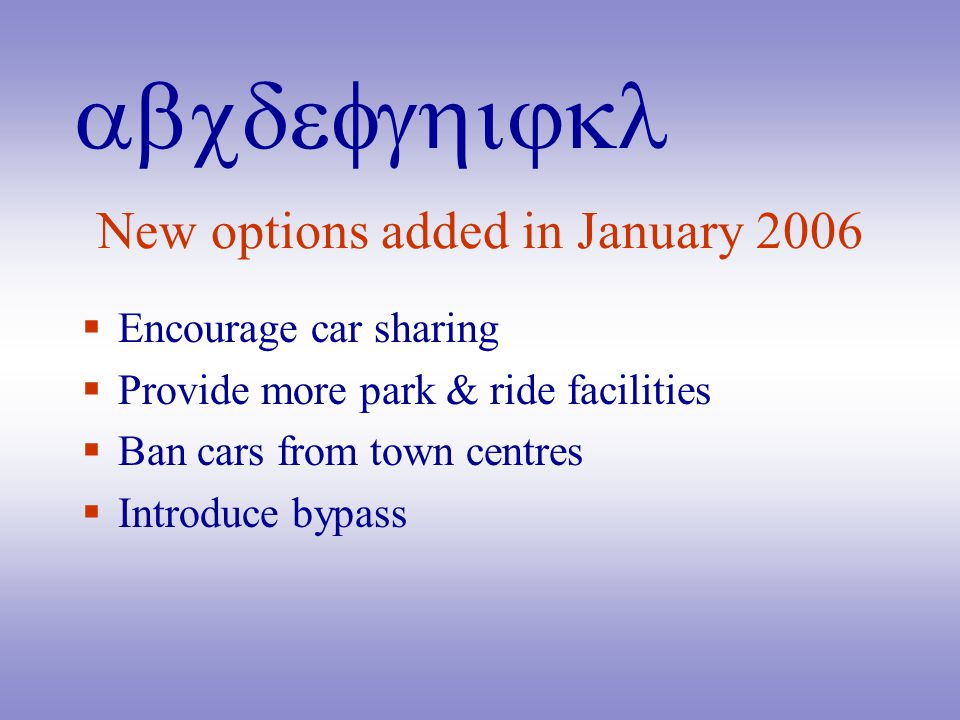 abcdefghijkl New options added in January 2006  Encourage car sharing  Provide more park & ride facilities  Ban cars from town centres  Introduce bypass