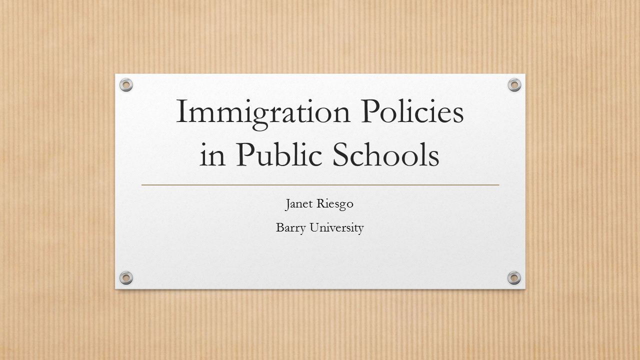 Immigration Policies in Public Schools Janet Riesgo Barry University