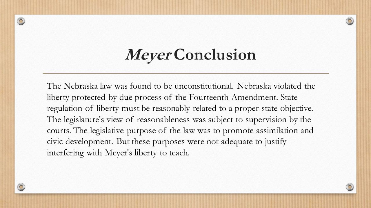 Meyer Conclusion The Nebraska law was found to be unconstitutional.