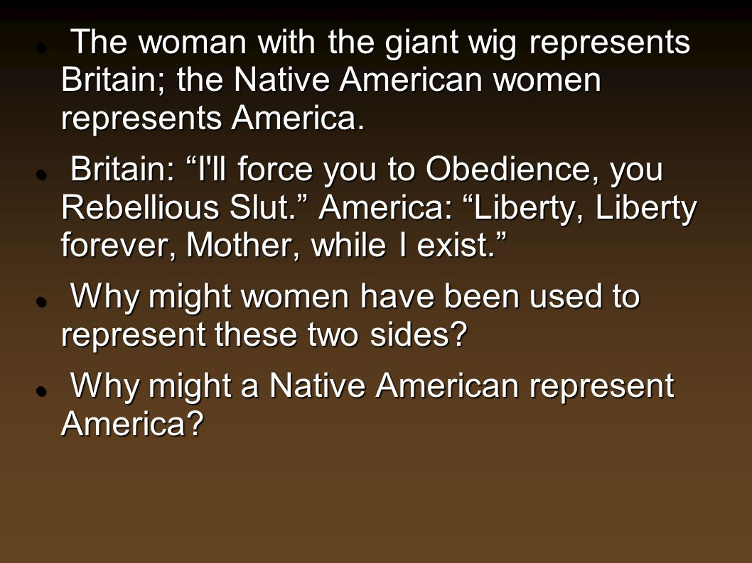 The woman with the giant wig represents Britain; the Native American women represents America. The woman with the giant wig represents Britain; the Na