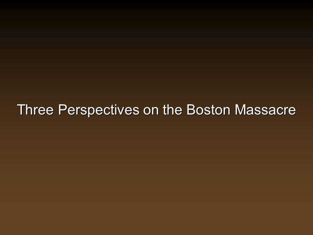 Three Perspectives on the Boston Massacre