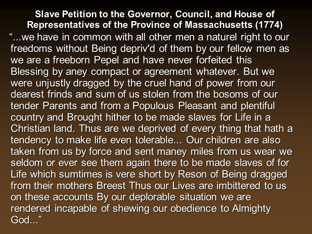 "Slave Petition to the Governor, Council, and House of Representatives of the Province of Massachusetts (1774) ""...we have in common with all other men"