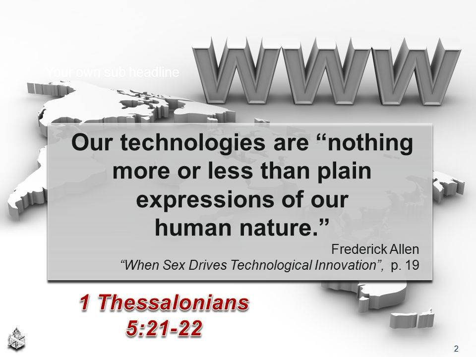 "Our technologies are ""nothing more or less than plain expressions of our human nature."" Frederick Allen ""When Sex Drives Technological Innovation"", p."