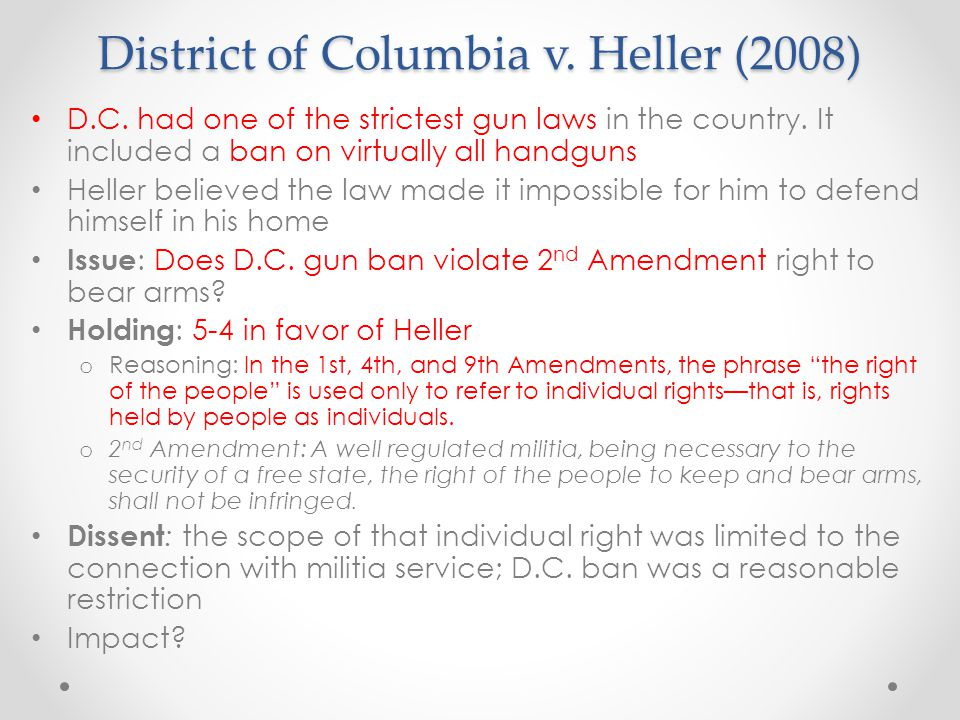 District of Columbia v.Heller (2008) D.C. had one of the strictest gun laws in the country.