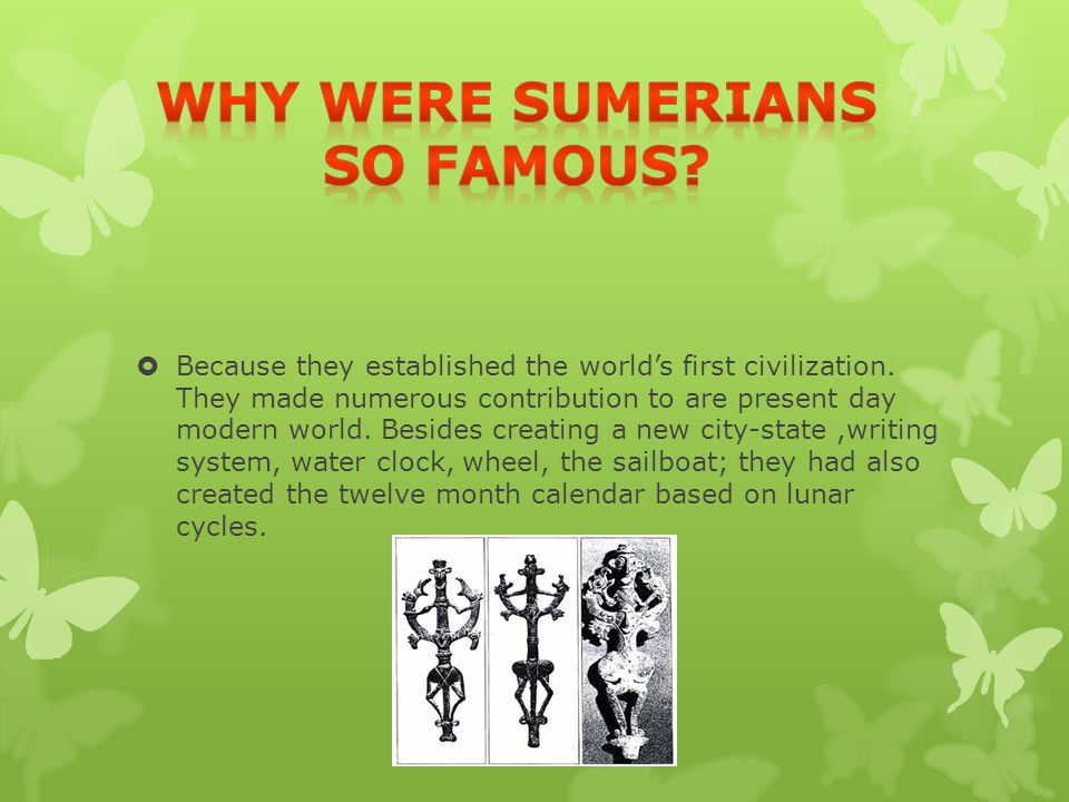  Because they established the world's first civilization.