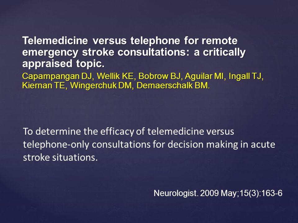 Telemedicine versus telephone for remote emergency stroke consultations: a critically appraised topic. Capampangan DJ, Wellik KE, Bobrow BJ, Aguilar M