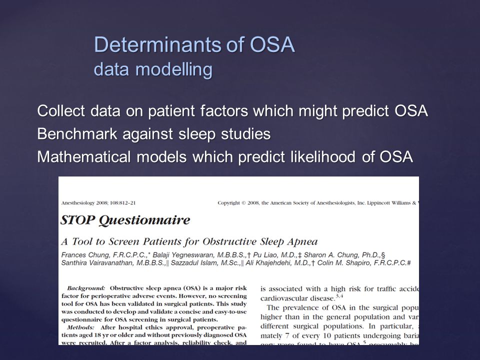{ Collect data on patient factors which might predict OSA Benchmark against sleep studies Mathematical models which predict likelihood of OSA Determinants of OSA data modelling