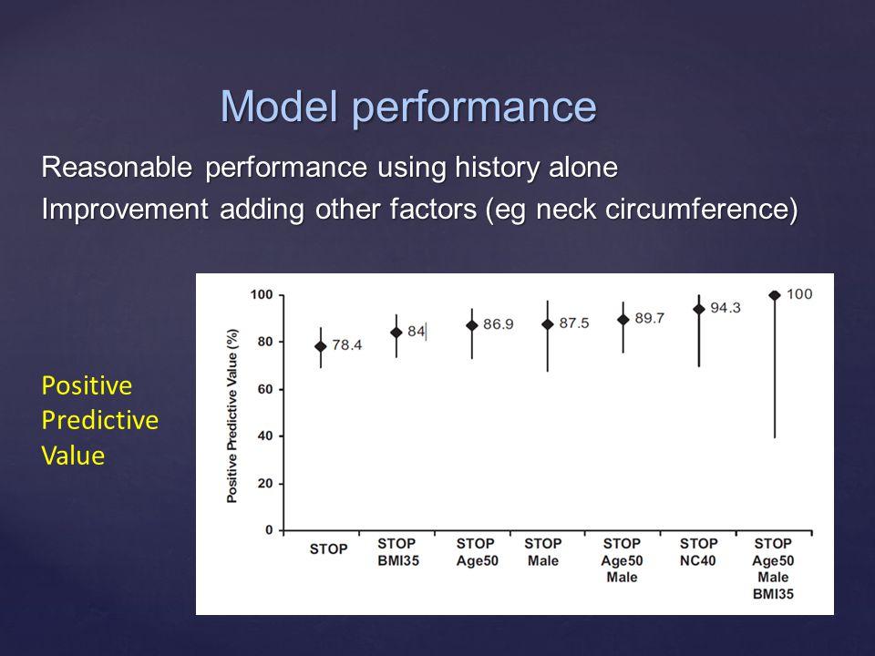 { Reasonable performance using history alone Improvement adding other factors (eg neck circumference) Model performance Positive Predictive Value