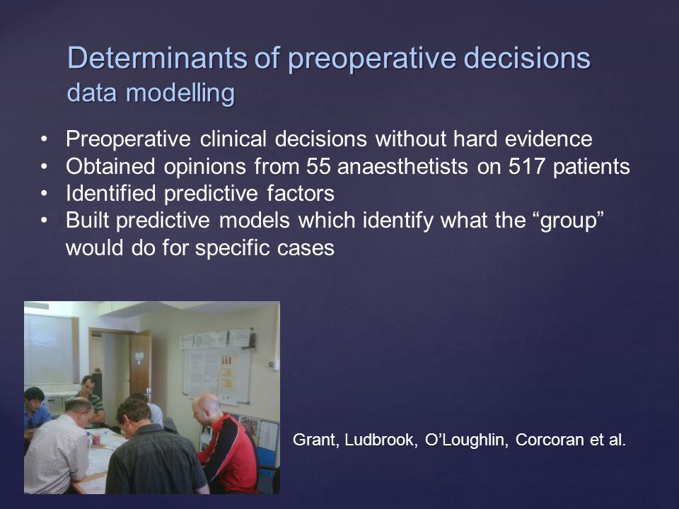 Grant, Ludbrook, O'Loughlin, Corcoran et al. Preoperative clinical decisions without hard evidence Obtained opinions from 55 anaesthetists on 517 pati