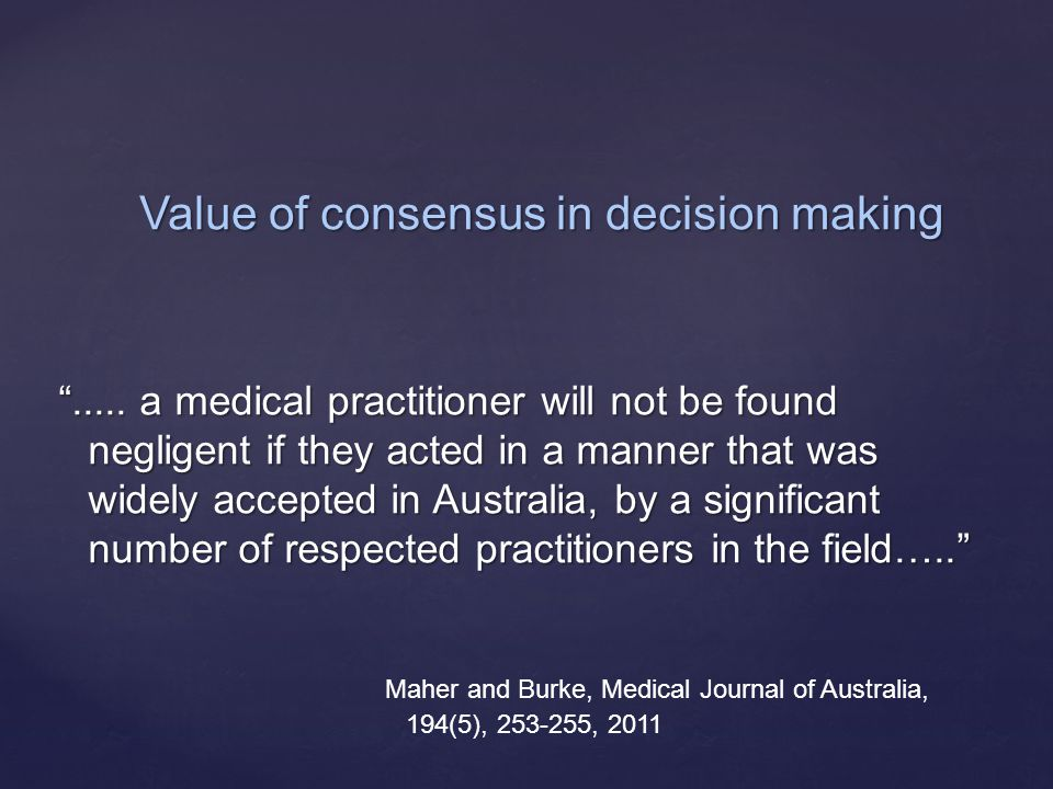"""""""..... a medical practitioner will not be found negligent if they acted in a manner that was widely accepted in Australia, by a significant number of"""