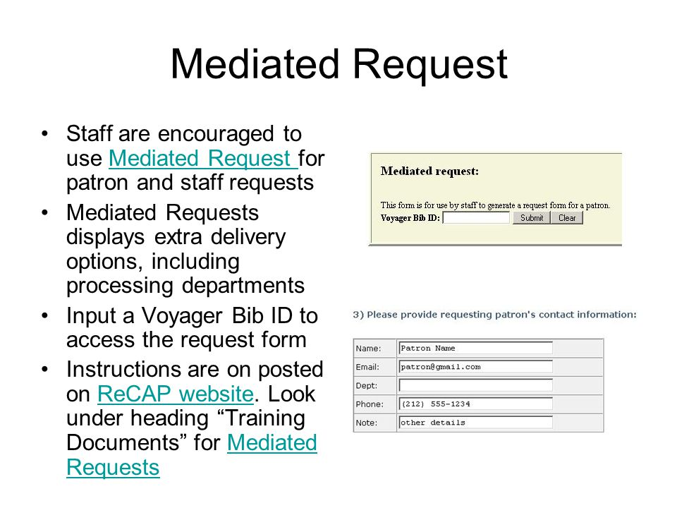 Mediated Request Staff are encouraged to use Mediated Request for patron and staff requestsMediated Request Mediated Requests displays extra delivery options, including processing departments Input a Voyager Bib ID to access the request form Instructions are on posted on ReCAP website.