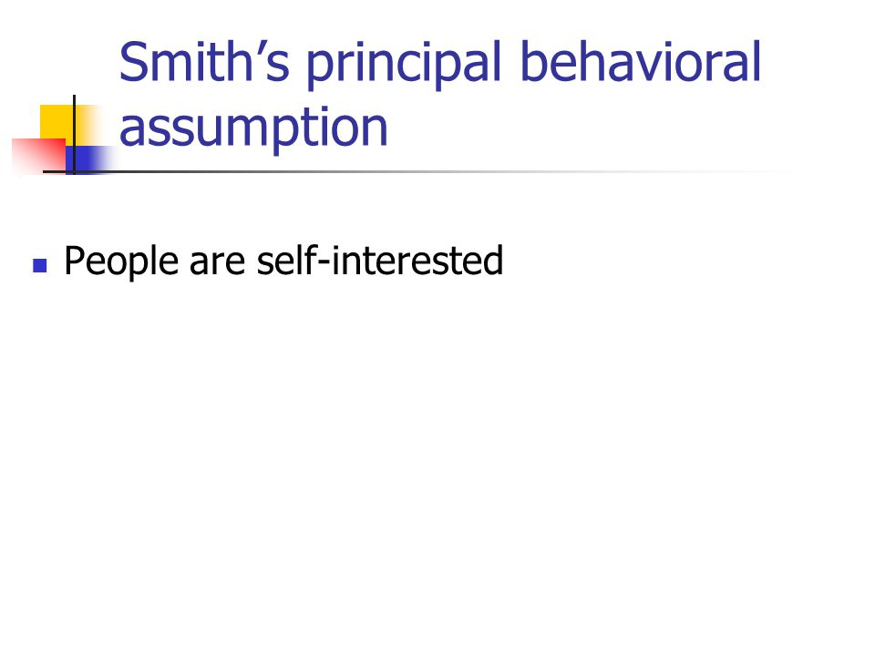 Smith's principal behavioral assumption People are self-interested