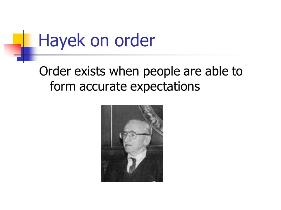 Hayek on order Order exists when people are able to form accurate expectations