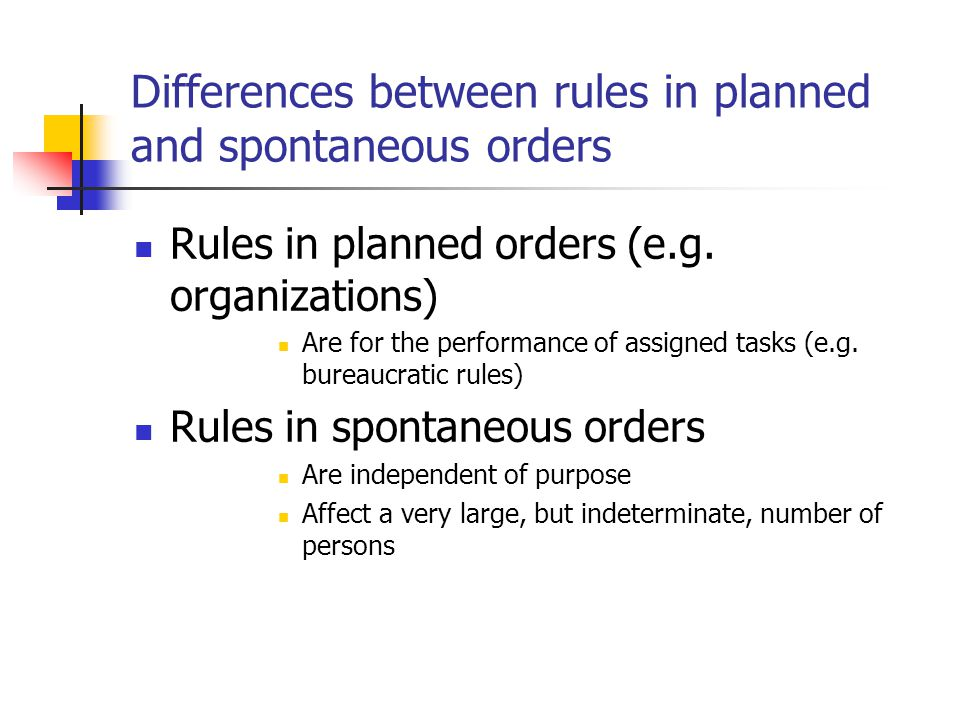 Differences between rules in planned and spontaneous orders Rules in planned orders (e.g.