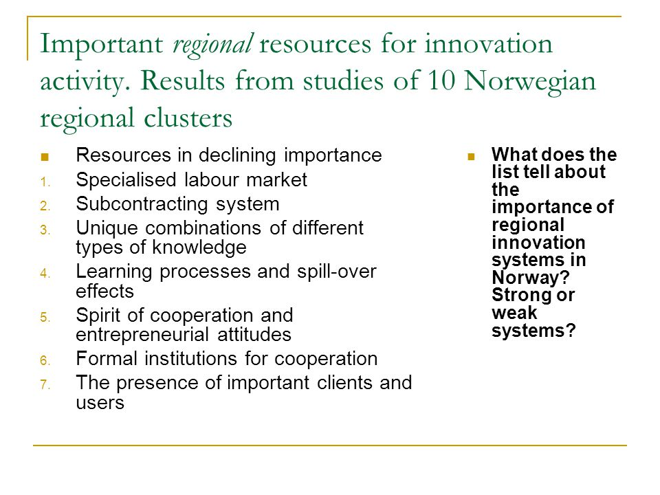 Important regional resources for innovation activity. Results from studies of 10 Norwegian regional clusters Resources in declining importance 1. Spec