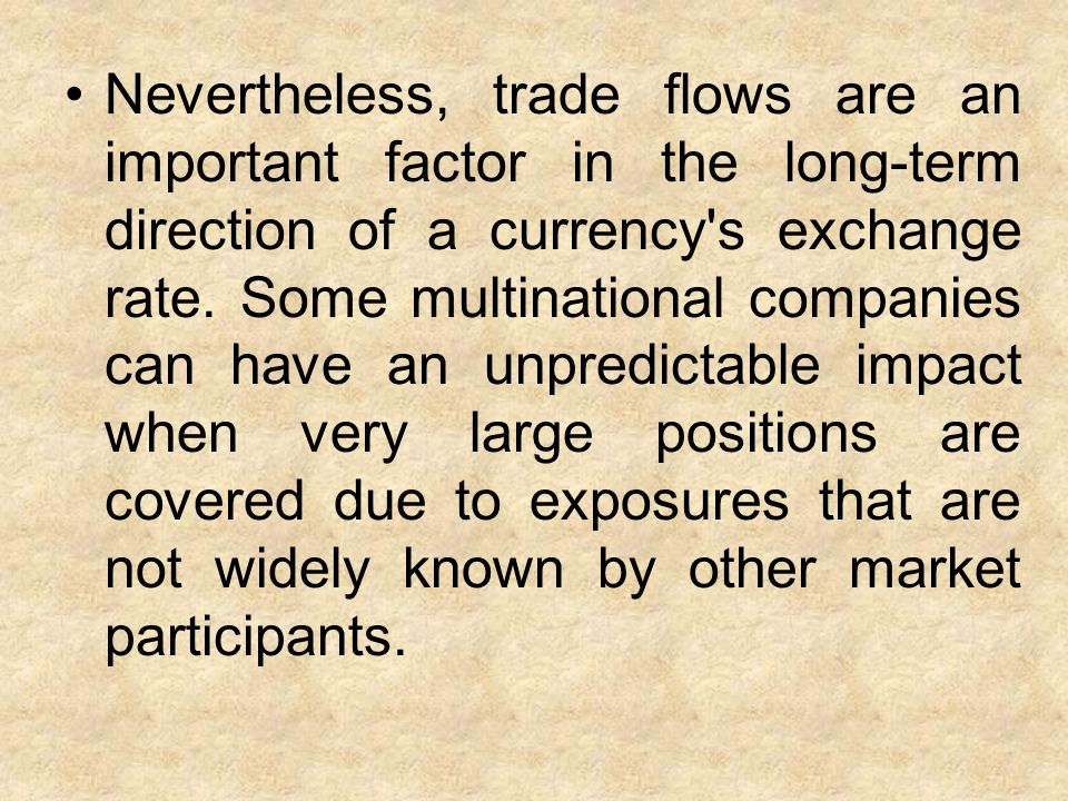 Nevertheless, trade flows are an important factor in the long-term direction of a currency s exchange rate.