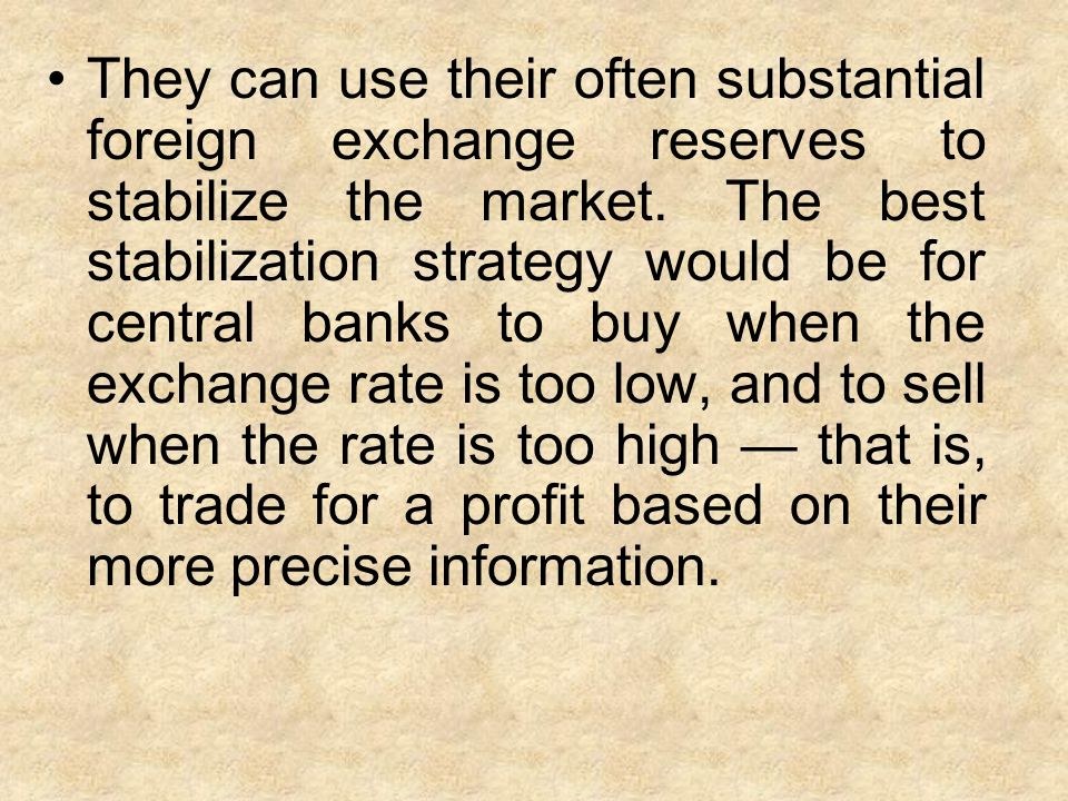 They can use their often substantial foreign exchange reserves to stabilize the market.