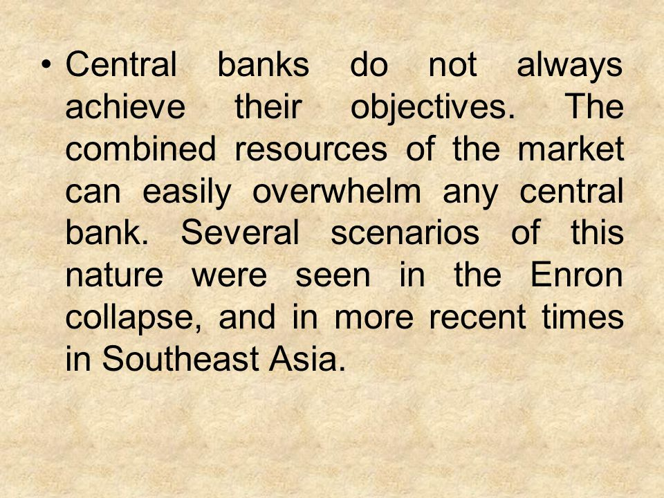Central banks do not always achieve their objectives.