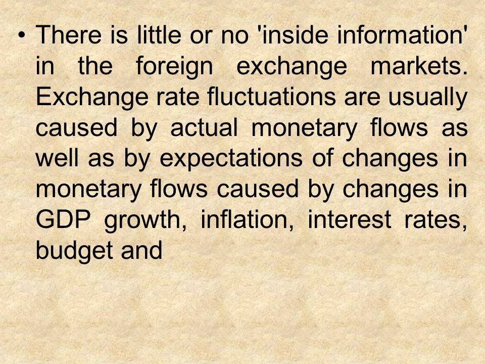 There is little or no inside information in the foreign exchange markets.