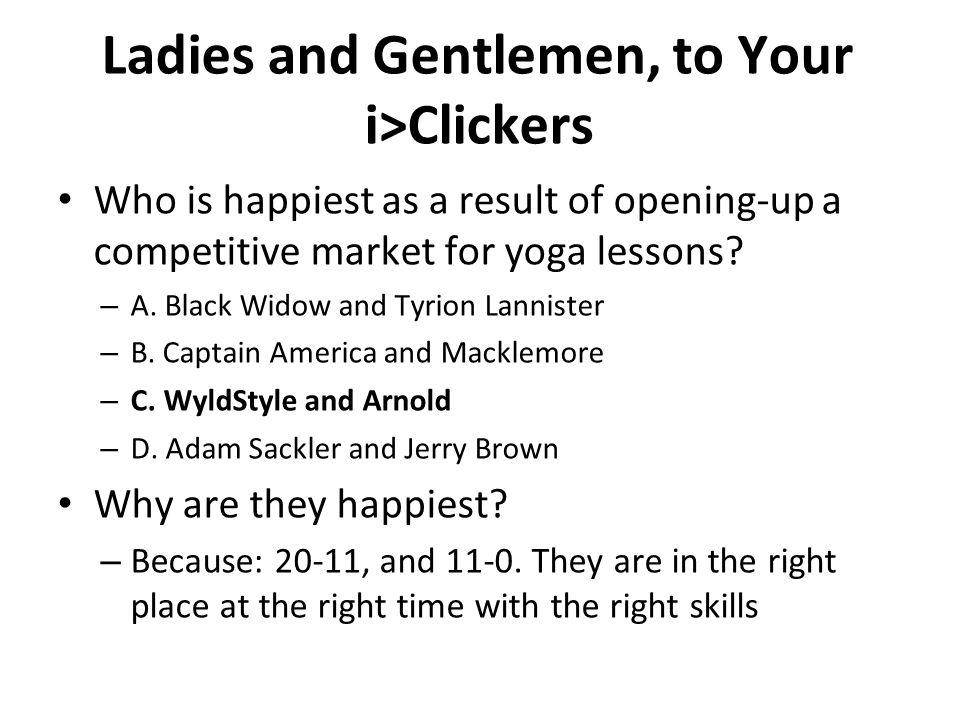 Ladies and Gentlemen, to Your i>Clickers Who is happiest as a result of opening-up a competitive market for yoga lessons? – A. Black Widow and Tyrion