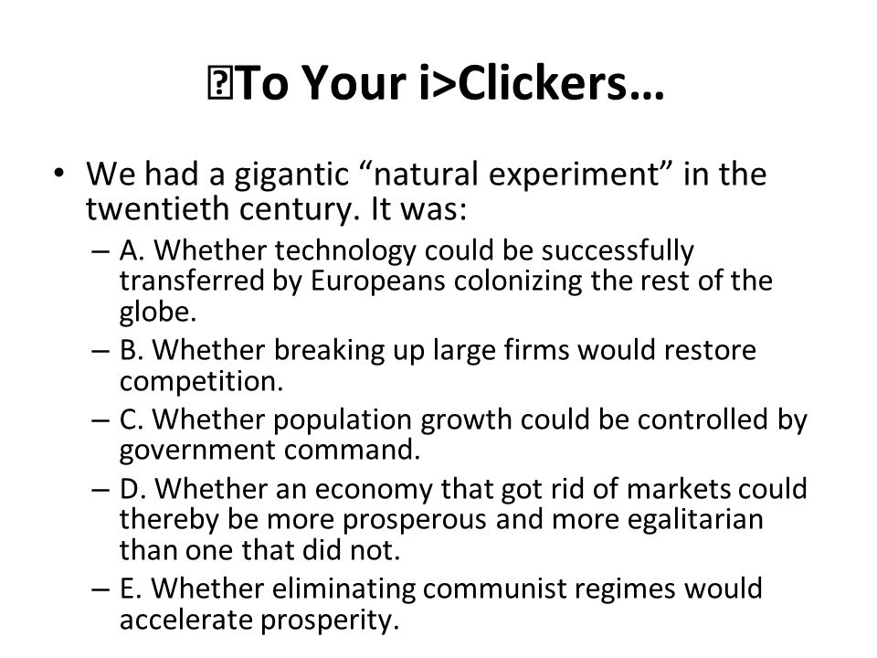 """To Your i>Clickers… We had a gigantic """"natural experiment"""" in the twentieth century. It was: – A. Whether technology could be successfully transferred"""