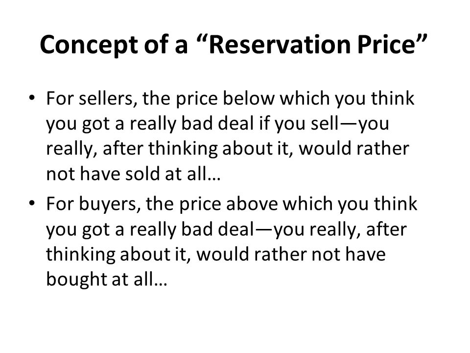 """Concept of a """"Reservation Price"""" For sellers, the price below which you think you got a really bad deal if you sell—you really, after thinking about i"""