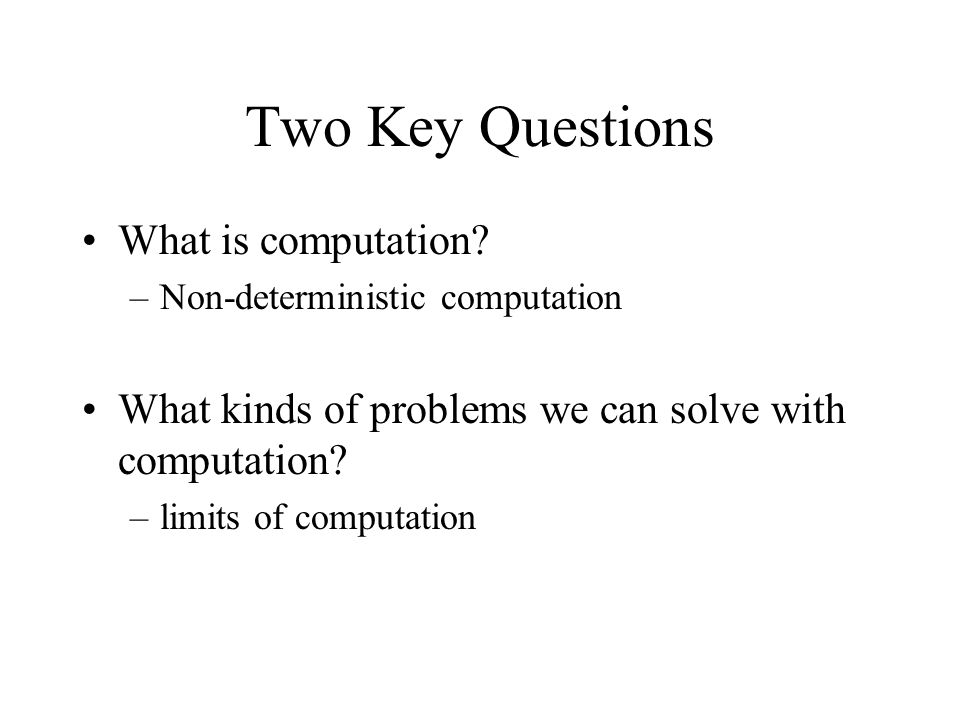 Two Key Questions What is computation.
