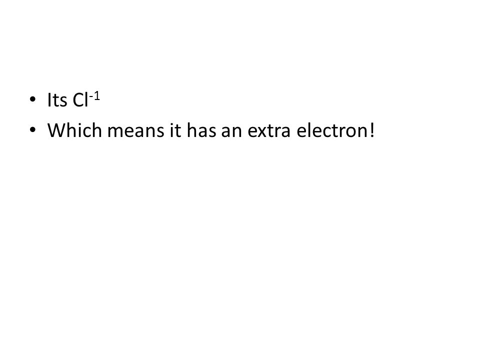 Its Cl -1 Which means it has an extra electron!