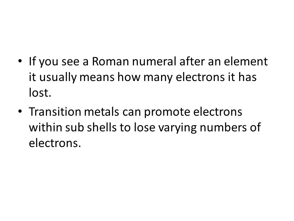 If you see a Roman numeral after an element it usually means how many electrons it has lost.