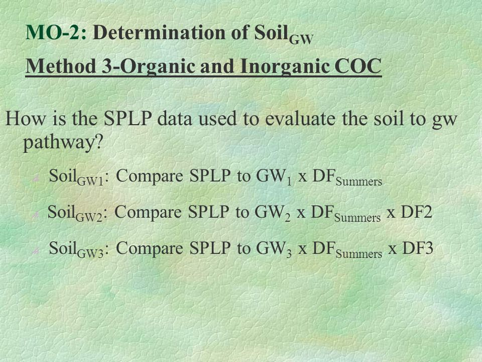 How is the SPLP data used to evaluate the soil to gw pathway?  Soil GW1 : Compare SPLP to GW 1 x DF Summers  Soil GW2 : Compare SPLP to GW 2 x DF Su