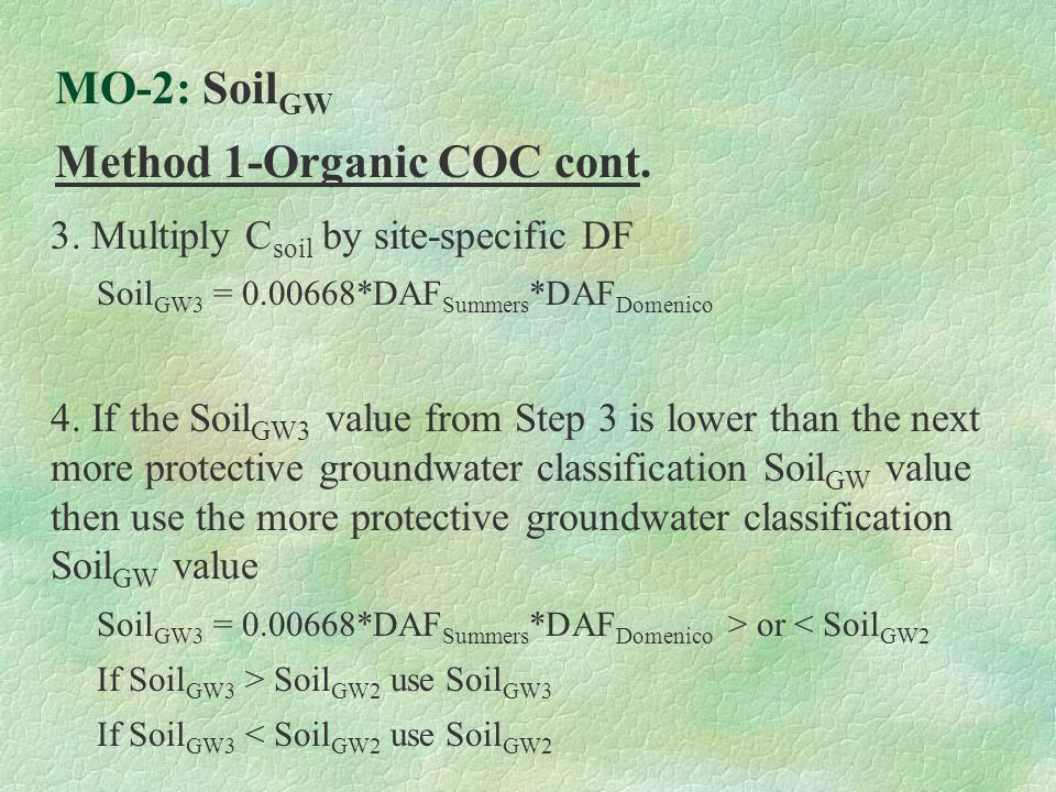  3. Multiply C soil by site-specific DF  Soil GW3 = 0.00668*DAF Summers *DAF Domenico  4. If the Soil GW3 value from Step 3 is lower than the next