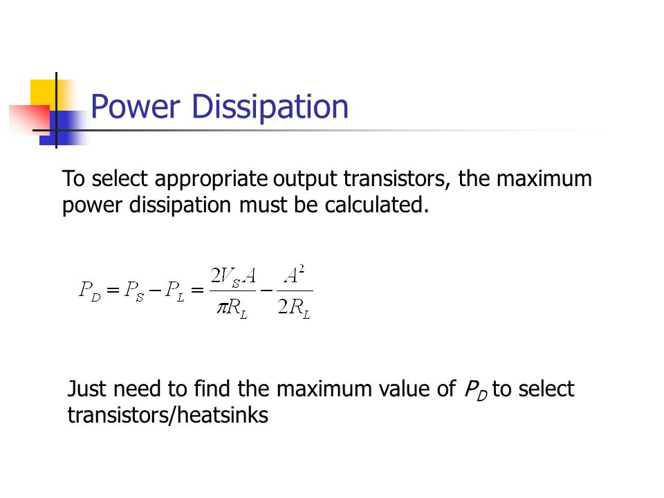Power Dissipation To select appropriate output transistors, the maximum power dissipation must be calculated.