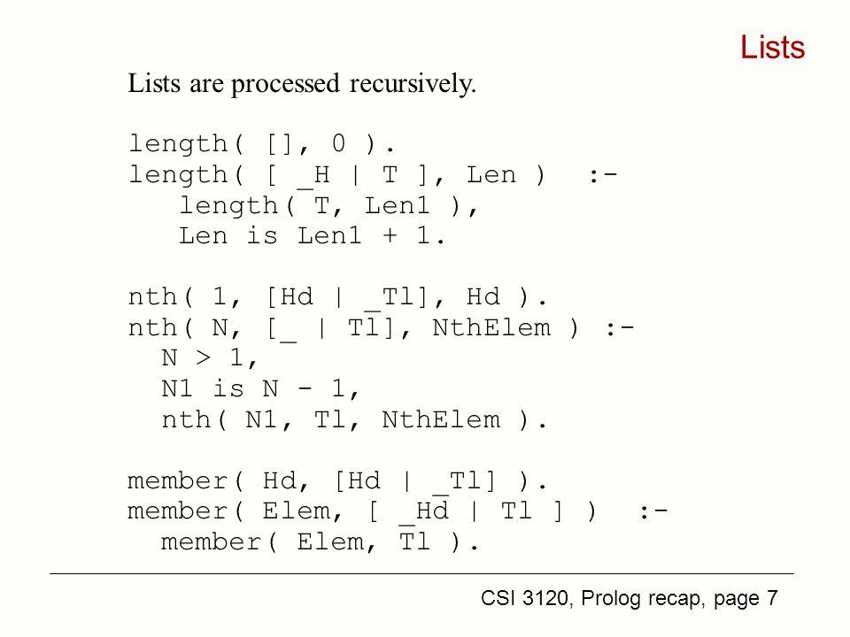 CSI 3120, Prolog recap, page 7 Lists Lists are processed recursively.